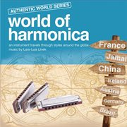 World of Harmonica - An Instrument Travels Through Styles Around the Globe