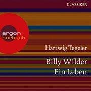 Hellmuth Karasek, Andreas Fröhlich, Felix von Manteuffel u.v.a. lesen Billy Wilder - ein Leben