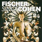 Fischer Singt Cohen