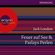 Feuer auf see / parlays perlen (ungekپrzte lesung)