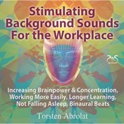 Stimulating Background Sounds for the Workplace - Increasing Brainpower & Concentration, Working Mor