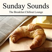 Sunday Sounds - the Breakfast Chillout Lounge