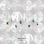 Kindisch Presents: Kindisch Steps V