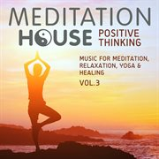 Positive Thinking, Vol. 3 - Music for Meditation, Relaxation, Yoga & Healing