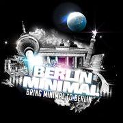 Bring Minimal to Berlin (remixes)
