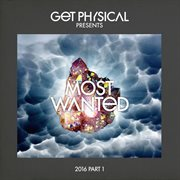 Get Physical Music Presents: Most Wanted 2016, Pt. 1
