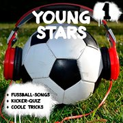 Young stars - fussball-songs + kicker-quiz + coole tricks 1 (hṟspiel)