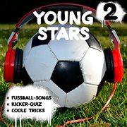 Young stars - fussball-songs + kicker-quiz + coole tricks 2 (hṟspiel)