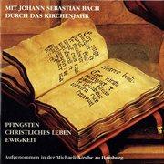 Mit Johann Sebastian Bach Durch Das Kirchenjahr: Pfingsten, Christliches Leben, Ewigkeit, Teil 2
