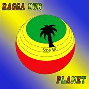 Ragga Dub Planet [raggamuffin' Rasta Toasts]