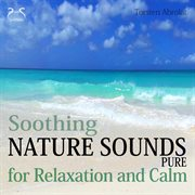 Soothing Nature Sounds Pure - for Relaxation and Calm