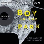 Boy in the park - wem kannst du trauen? (autorisierte lesefassung)
