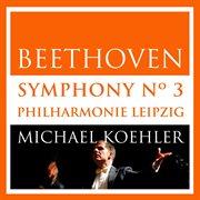 Beethoven: Symphonie No.3, Op. 55 [eroica] (live in Leipzig, Ocotber 2013)