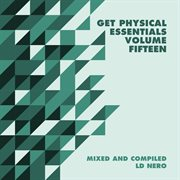 Get Physical Presents: Essentials, Vol. 15 - Mixed & Compiled by Ld Nero