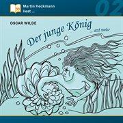 Martin heckmann liest, folge 2: oscar wilde - der junge könig ... und mehr