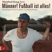Männer! fußball ist alles! (ungekürzt)