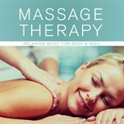 Massage Therapy - Relaxing Music for Body & Soul