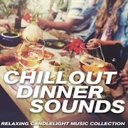 Chillout Dinner Sounds - Relaxing Candlelight Music Collection