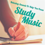 Study Music - Relaxing Sounds to Help You Focus