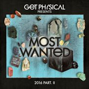 Get Physical Music Presents: Most Wanted 2016, Pt.ii
