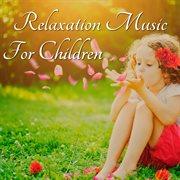 Relaxation Music for Children