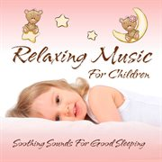 Relaxing Music for Children - Soothing Sounds for Good Sleeping