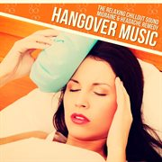 Hangover Music - the Relaxing Chillout Sound Migraine & Headache Remedy