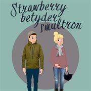 Strawberry betyder smultron (oförkortat)