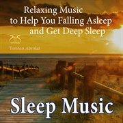Sleep Music - Relaxing Music to Help You Falling Asleep and Get Deep Sleep