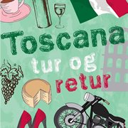 Toscana tur og retur (uforkortet)