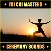 Tai Chi Masters - Ceremony Sounds