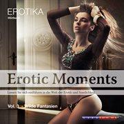 Wilde fantasien - erotic moments vol. 3 (ungekپrzt)