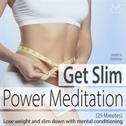 Get Slim Power Meditation: Lose Weight and Slim Down With Mental Conditioning [25 Minutes]