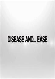 Disease and Ease - Season 3