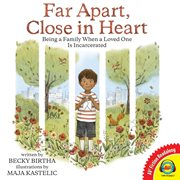 Far apart, close in heart : being a family when a loved one is incarcerated cover image