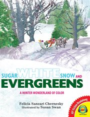 Sugar white snow and evergreens : a winter wonderland of color cover image