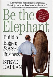 Be the elephant: build a bigger, better business cover image