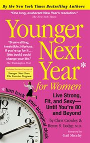 Younger next year for women: live strong, fit, and sexy -- until you're 80 and beyond cover image