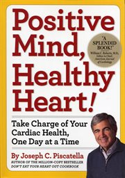 Positive mind, healthy heart: take charge of your cardiac health, one day at a time cover image