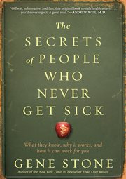 The secrets of people who never get sick: what they know, why it works, and how it can work for you cover image