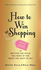 How to win at shopping: [297] insider secrets for getting the style you want at the price you want to pay cover image