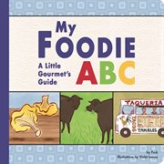 My foodie ABC : a little gourmet's guide cover image