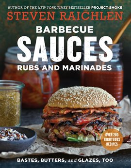 Barbecue Sauces, Rubs, and Marinades -- Bastes, Butters & Glazes, Too