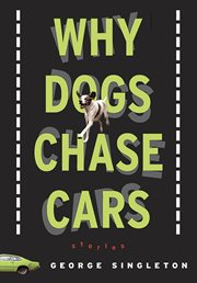 Why dogs chase cars: tales of a beleaguered boyhood cover image