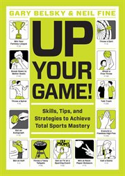 Up your game!. Skills, Tips, And Strategies To Achieve Total Sports Mastery cover image