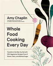 Whole Food Cooking Every Day : Transform the Way You Eat with 250 Vegetarian Recipes Free of Gluten, Dairy, and Refined Sugar cover image
