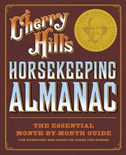 Cherry Hill's horsekeeping almanac: the essential month-by-month guide for everyone who keeps or cares for horses cover image