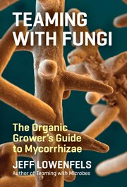 Teaming with fungi: the organic grower's guide to mycorrhizae cover image