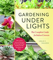Gardening under lights : the complete guide for indoor growers cover image