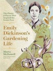 Emily Dickinson's Gardening Life : the Plants and Places That Inspired the Iconic Poet cover image